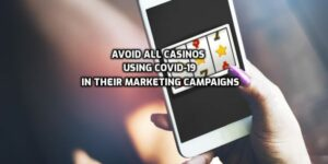 avoid every casino that using COVID-19 in marketing campaigns