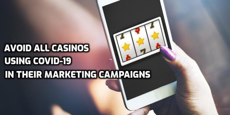 Avoid All Casinos Using COVID-19 in Their Marketing Campaigns
