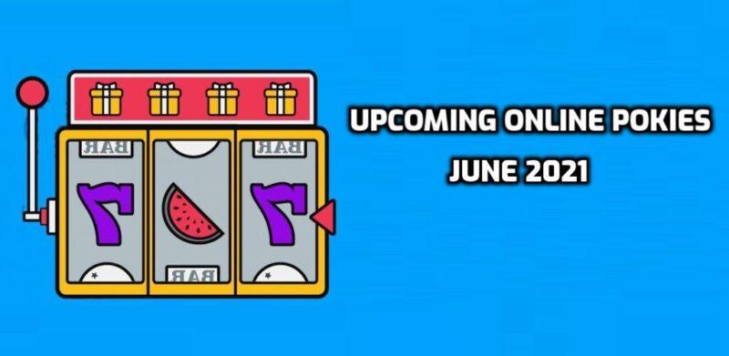 upcoming online pokies in june 2021